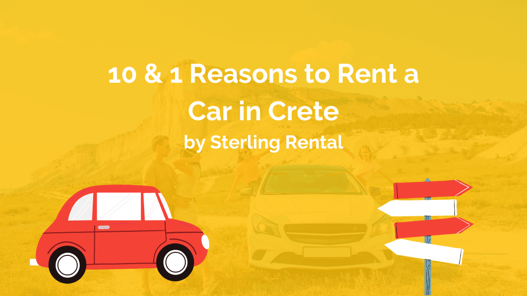 10 & 1 reasons to rent a car in Crete